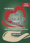 Nina McIntosh's The Educated Heart: Professional Boundaries for Massage Therapists and Bodyworkers Cover Image