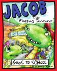 Jacob the Flapping Dinosaur Goes to School Cover Image