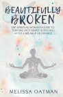 Beautifully Broken: The Spiritual Woman's Guide to Thriving (not Simply Surviving) After a Breakup or Divorce Cover Image