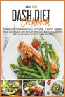 Dash Diet Cookbook: 21-Day Mediterranean Dash Diet Meal Plan To Improve Your Health and Lose Weight with Easy and Quick Recipes. With More (Healthy Living #8) Cover Image
