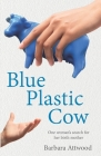 Blue Plastic Cow: One Woman's Search for Her Birth Mother Cover Image