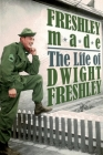 Freshley Made: The Life of Dwight Freshley: The Life of Dwight Freshley Cover Image