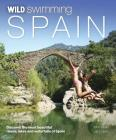 Wild Swimming Spain: Discover the Most Beautiful Rivers, Lakes and Waterfalls of Spain Cover Image