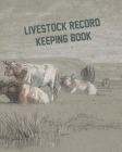 Livestock Record Keeping Book: Cattle Record Book - Calving Record Book - Farm Record Book - Livestock Record Keeping Book - Breeding Record Book - C Cover Image