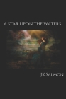 A Star Upon the Waters: Revised Second Edition Cover Image