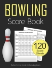 Bowling Score Book: 120 Score Sheets 1-6 players - Gift for Bowlers - Bowling Score Keeper Book Cover Image