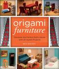 Origami Furniture: Decorate the Perfect Doll's House with 25 Stylish Projects Cover Image