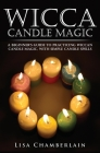Wicca Candle Magic: A Beginner's Guide to Practicing Wiccan Candle Magic, with Simple Candle Spells Cover Image