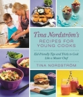 Tina Nordstram's Recipes for Young Cooks: Kid-Friendly Tips and Tricks to Cook Like a Master Chef Cover Image
