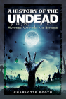 A History of the Undead: Mummies, Vampires and Zombies Cover Image
