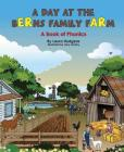 A Day at the Berns Family Farm: A Book of Phonics Cover Image