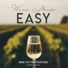 Wine Made Easy: Wine 101 For Everyone Cover Image
