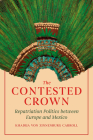 The Contested Crown: Repatriation Politics between Europe and Mexico Cover Image