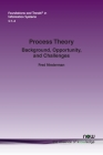 Process Theory: Background, Opportunity, and Challenges (Foundations and Trends(r) in Information Systems) Cover Image