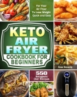 Keto Air Fryer Cookbook For Beginners: 550 Ketogenic Diet Recipes for Your Air Fryer To Lose Weight Quick and Easy Cover Image