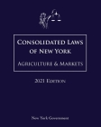 Consolidated Laws of New York Agriculture & Markets 2021 Edition Cover Image