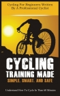 Cycling Training Made Simple, Smart, and Safe: Understand How to Cycle in 60 Minutes Cover Image