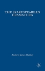 The Shakespearean Dramaturg: A Theoretical and Practical Guide Cover Image