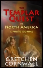 The Templar Quest to North America: A Photo Journal Cover Image
