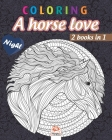 Coloring - A horse love - night - 2 books in 1: Coloring book for adults (Mandalas) - Anti stress - horses - 2 books in 1 - night edition Cover Image