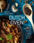 Dutch Oven: 100 Modern Dutch Oven Recipes for the Only Pot You Need in Your Kitchen Cover Image