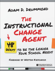 The Instructional Change Agent: 48 Ways to Be the Leader Your School Needs Cover Image