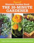 The 20-Minute Gardener: Projects, Plants, and Designs for Quick and Easy Gardening Cover Image