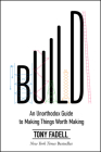 Build: An Unorthodox Guide to Making Things Worth Making Cover Image