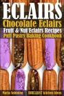 Eclairs: Chocolate Eclairs, Fruit & Nut Eclairs Recipes. Puff Pastry Baking Cookbook Cover Image