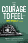 The Courage to Feel: A Practical Guide to the Power and Freedom of Emotional Honesty Cover Image