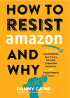 How to Resist Amazon and Why: The Fight for Local Economics, Data Privacy, Fair Labor, Independent Bookstores, and a People-Powered Future! (Real World) Cover Image