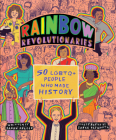 Rainbow Revolutionaries: Fifty LGBTQ+ People Who Made History Cover Image