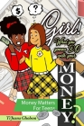 Girl! WHAT you gonna DO with your MONEY? Money Matters for Teens: Money Matters for Teens Cover Image
