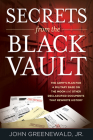 Secrets from the Black Vault: The Army's Plan for a Military Base on the Moon and Other Declassified Documents That Rewrote History Cover Image