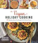 Vegan Holiday Cooking: 60 Meatless, Dairy-Free Recipes Full of Festive Flavors Cover Image