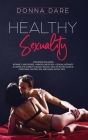 Healthy Sexuality: This book includes: INTIMACY AND DESIRE + MINDFULNESS SEX + SEXUAL INTIMACY a complete guide to reach sexual health in Cover Image