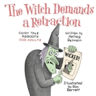 The Witch Demands a Retraction: Fairy Tale Reboots for Adults Cover Image