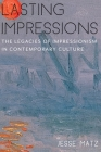 Lasting Impressions: The Legacies of Impressionism in Contemporary Culture (Literature Now) Cover Image
