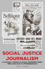 Social Justice Journalism: A Cultural History of Social Movement Media from Abolition to #Womensmarch Cover Image