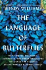 The Language of Butterflies: How Thieves, Hoarders, Scientists, and Other Obsessives Unlocked the Secrets of the World's Favorite Insect Cover Image