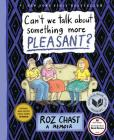 Can't We Talk about Something More Pleasant?: A Memoir Cover Image