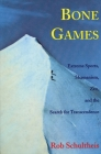 Bone Games: Extreme Sports, Shamanism, Zen, and the Search for Transcendence Cover Image