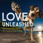 Love Unleashed: Tales of Inspiration and the Life-Changing Power of Dogs Cover Image