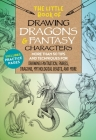 The Little Book of Drawing Dragons & Fantasy Characters: More than 50 tips and techniques for drawing fantastical fairies, dragons, mythological beasts, and more (The Little Book of ...) Cover Image