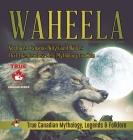 Waheela - Northwest Canada's Wily Giant Wolves That Like Headless Men - Mythology for Kids - True Canadian Mythology, Legends & Folklore Cover Image