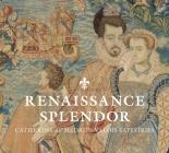 Renaissance Splendor: Catherine de' Medici's Valois Tapestries Cover Image