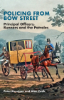 Policing from Bow Street: Principal Officers, Runners and the Patroles Cover Image