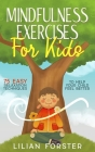 Mindfulness Exercises for Kids: 75 Easy Relaxation Techniques to Help Your Child Feel Better Cover Image
