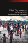 Vital Diplomacy: The Ritual Everyday on a Dammed River in Amazonia (Ethnography #5) Cover Image