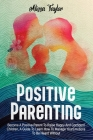 Positive Parenting: 4 in 1: Become A Positive Parent To Raise Happy And Confident Children, A Guide To Learn How To Manage Your Emotions T Cover Image